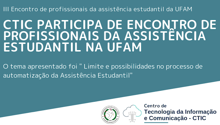 CTIC participa de Encontro de Profissionais de Assist. Estudantil da UFAM